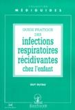Guy Dutau - Guide pratique des infections respiratoires récidivantes chez l'enfant.