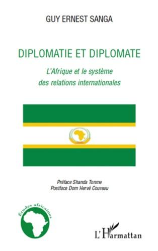 Guy Ernest Sanga - Diplomatie et diplomate - L'Afrique et le système des relations internationales.