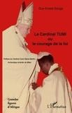 Guy Ernest Sanga - Le cardinal TUMI ou le courage de la foi.