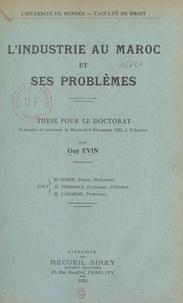 Guy Evin et  Faculté de droit de l'Universi - L'industrie au Maroc et ses problèmes - Thèse pour le Doctorat présentée et soutenue le mercredi 6 décembre 1933, à 15 heures.