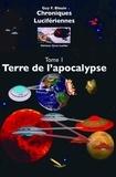 Guy F. Blouin - Chroniques Lucifériennes Tome 1 - Terre de l'Apocalypse.