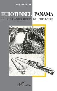 Guy Fargette - Eurotunnel, Panama - Deux grands défis de l'histoire.