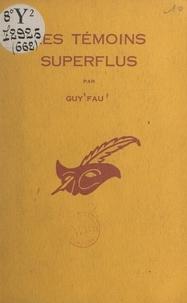 Guy Fau et Albert Pigasse - Les témoins superflus.