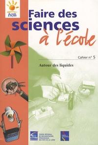 Guy Faucon - Faire des sciences à l'école - Cahier n°5, Autour des liquides.