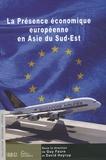 Guy Faure et David Hoyrup - La Présence économique européenne en Asie du Sud-Est.