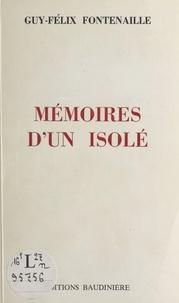 Guy-Félix Fontenaille - Mémoires d'un isolé.