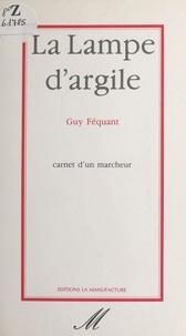 Guy Féquant - La lampe d'argile : carnet d'un marcheur.