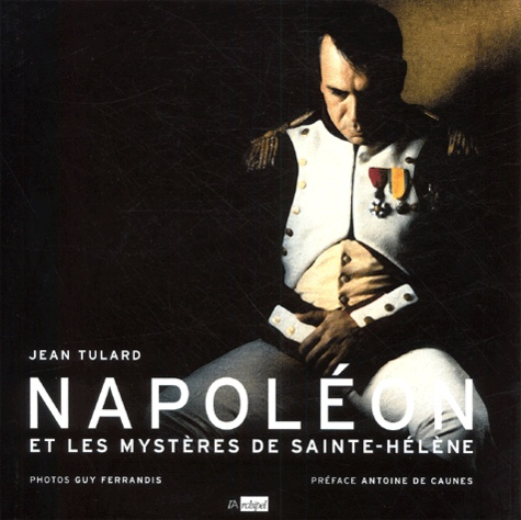 Guy Ferrandis et Jean Tulard - Napoléon et les mystères de Sainte-Hélène.
