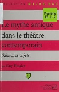 Guy Fessier et Eric Cobast - Le mythe antique dans le théâtre contemporain - Thèmes et sujets.