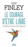 Guy Finley - Le courage d'être libre - Se libérer de la peur et de l'angoisse.
