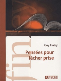 Guy Finley - Pensées pour le lâcher prise.