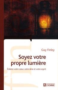 Guy Finley - Soyez votre propre lumière - Eclairez votre coeur, votre âme et votre esprit.