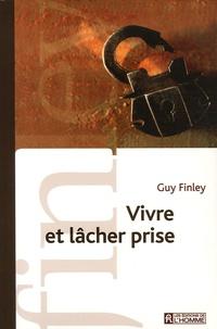 Guy Finley - Vivre et lâcher prise.