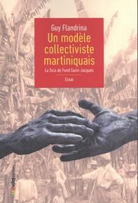Guy Flandrina - Un modèle collectiviste martiniquais - La SICA de Fond Saint-Jacques.
