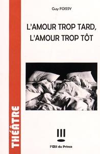 Guy Foissy - L'amour trop tard, l'amour trop tôt.