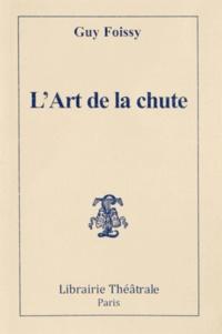 Guy Foissy - L'Art de la chute.