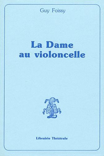 Guy Foissy - La Dame au Violoncelle.