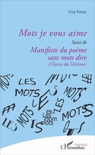 Guy Foissy - Mots je vous aime - suivi de Manisfeste du poème sans mots dire (Charte du Titrisme).