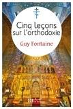 Boris Bobrinskoy et Guy Fontaine - Cinq leçons sur l'orthodoxie.