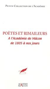 Guy Fossat - Poètes et rimailleurs à l'Académie de Mâcon - De 1805 à nos jours.