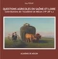 Guy Fossat - Questions agricoles en Saône-et-Loire - Contributions de l'Académie de Mâcon (19e-20e siècle).