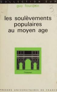 Guy Fourquin et Roland Mousnier - Les soulèvements populaires au Moyen Âge.