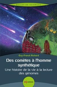 Guy-Franck Richard - Des comètes à l'homme synthétique - Une histoire de la vie à la lecture des génomes.