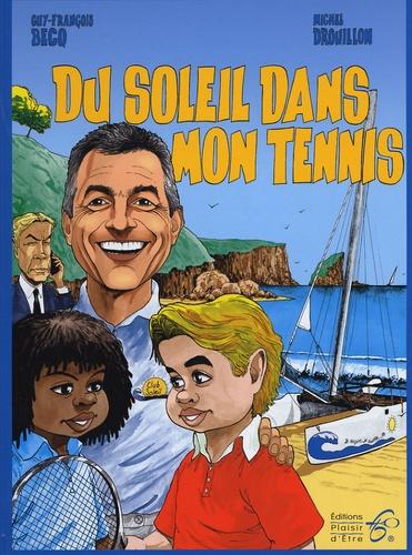 Guy-François Becq - Du soleil dans mon tennis.