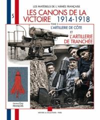 Guy François - Les canons de la victoire 1914-1918 - Tome 3, L'artillerie de côte et l'artillerie de tranchée.