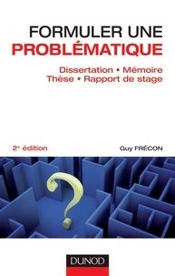 Guy Frécon - Formuler une problématique - 2e éd. - Dissertation, mémoire, thèse, rapport de stage.