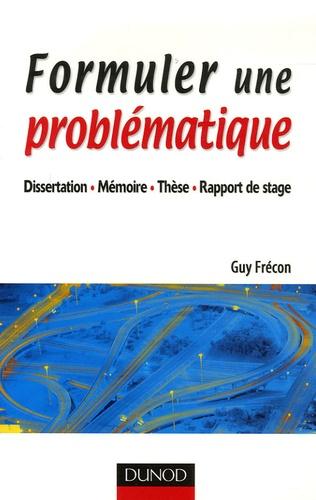 Guy Frécon - Formuler une problématique - Dissertation, mémoire, thèse, rapport de stage.