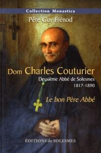 Guy Frénod - Dom Charles Couturier, Deuxieme Abbé de Solesmes (1817-1890) - Le bon Père Abbé.