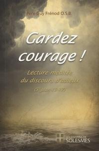 Guy Frénod - Gardez courage ! - Lecture méditée du discours d'adieux, Evangile selon Saint Jean, chapitre 13 à 17.