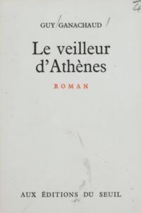 Guy Ganachaud - Le veilleur d'Athènes.