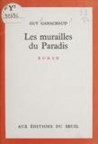 Guy Ganachaud - Les murailles du Paradis.
