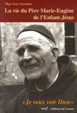 Guy Gaucher - La vie du Père Marie-Eugène de l'Enfant-Jésus - Henri Grialou (1894-1967).