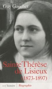 Sainte Thérèse de Lisieux- Biographie, 1873-1897 - Guy Gaucher |