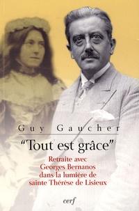 Guy Gaucher - Tout est grâce - Retraite avec Georges Bernanos dans la lumière de sainte Thérèse de Lisieux.