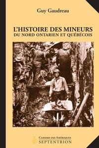Guy Gaudreau et Alain Daoust - L'histoire des mineurs du Nord ontarien et québécois - 1886-1945.