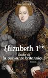 Guy Gauthier - Elisabeth Ire - L'aube de la puissance britannique.