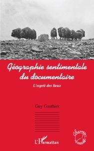 Guy Gauthier - Géographie sentimentale du documentaire - L'esprit des lieux.
