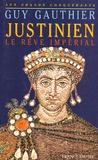 Guy Gauthier - Justinien - Le rêve impérial.