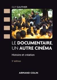 Guy Gauthier et Daniel Sauvaget - Le documentaire, un autre cinéma - 5e éd. - Histoire et création.