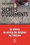 Guy Gauthier - Secrets d'ossements - La science au service des énigmes de l'Histoire.