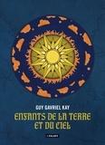 Guy Gavriel Kay - Enfants de la terre et du ciel.