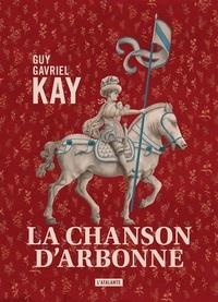 Guy Gavriel Kay - La chanson d'Arbonne.