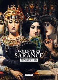 Guy Gavriel Kay - La mosaïque sarantine Tome 1 : Voile vers Sarance.