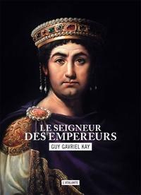 Guy Gavriel Kay - La mosaïque sarantine Tome 2 : Le seigneur des empereur.