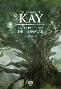 Guy Gavriel Kay - La Tapisserie de Fionavar  : L'intégrale.