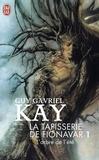 Guy Gavriel Kay - La Tapisserie de Fionavar Tome 1 : L'Arbre de l'été.